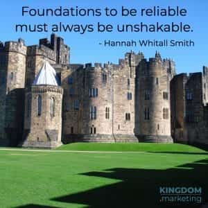 Hannah Whitall Smith Foundations to be reliable must always be unshakable.