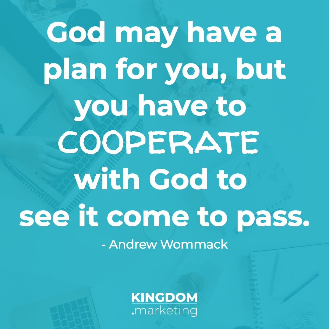 God may have a plan for you, but you have to cooperate with God to see it come to pass. Andrew Wommack quote