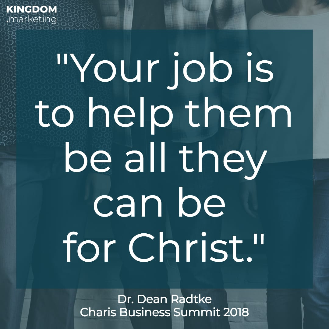 "Dr Dean Radtke quote ""Your job is to help them be all they can be for Christ."""