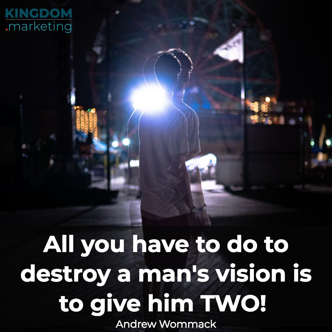 All you have to do to destroy a man's vision is to give him two! Andrew Wommack quote