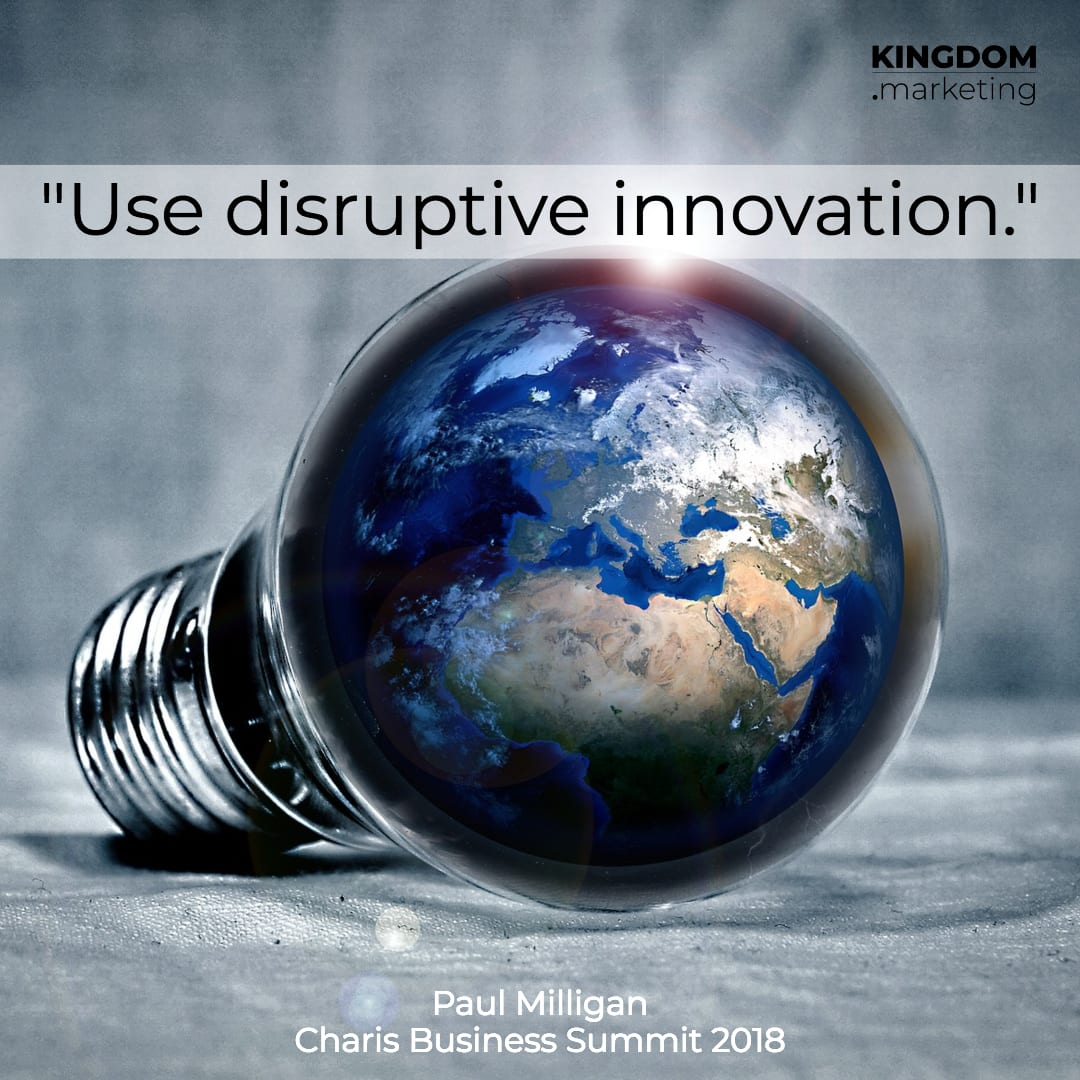 Paul Milligan quote Use disruptive innovation