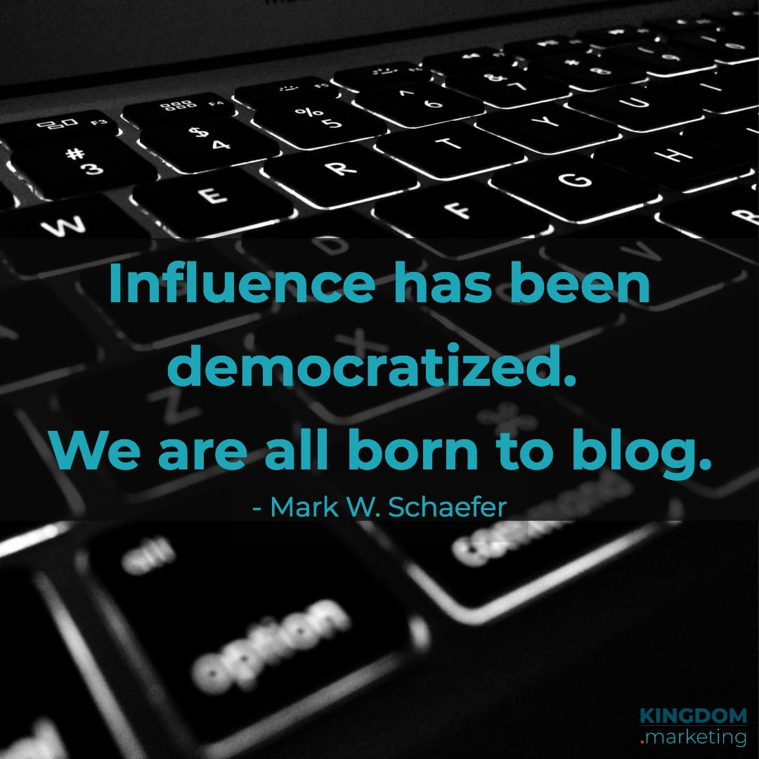 Great quotes about writing: Mark W. Schaefer quote: Influence has been democratized. We are all born to blog.