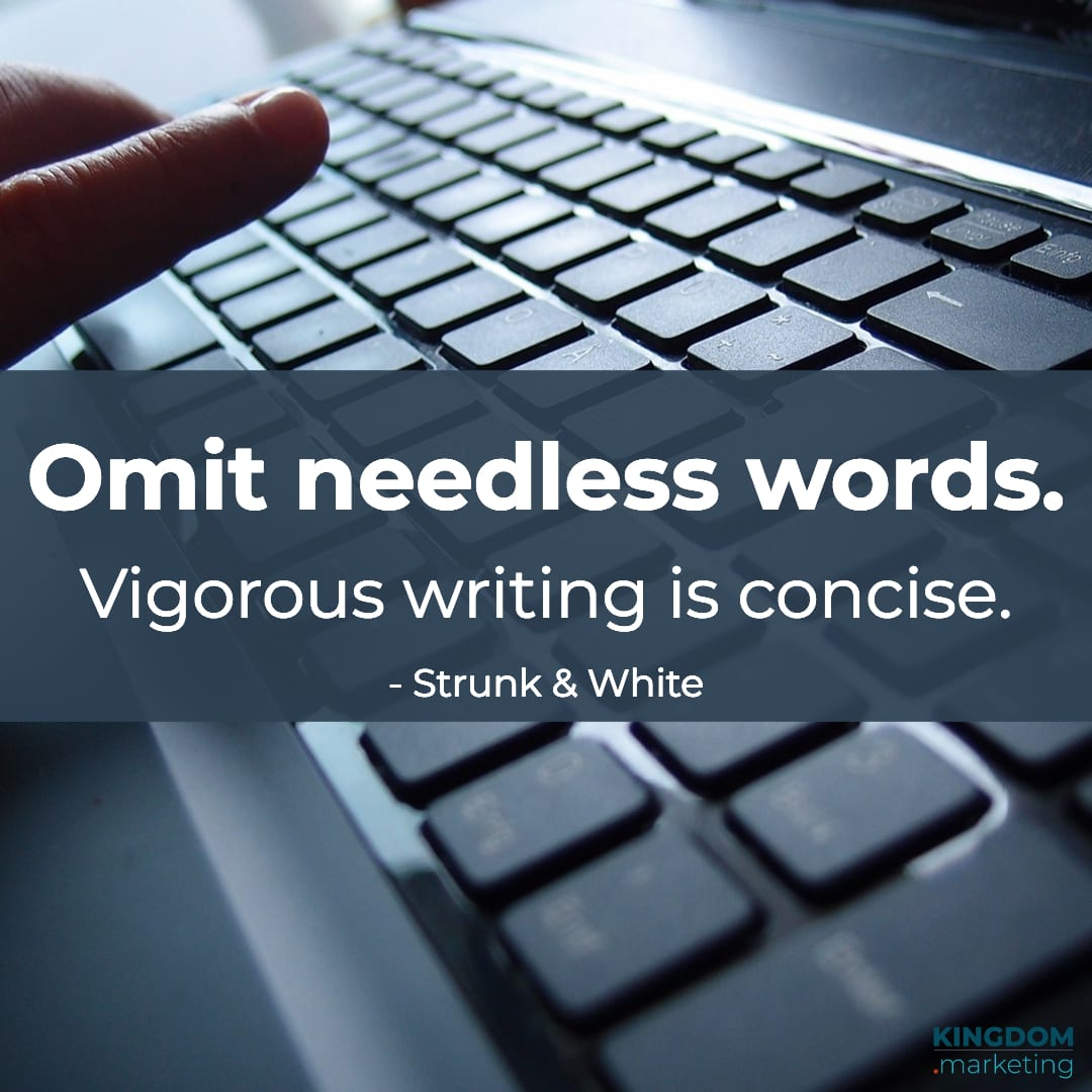 "Great quotes about writing: Strunk & White quote: ""Omit needless words. Vigorous writing is concise."""