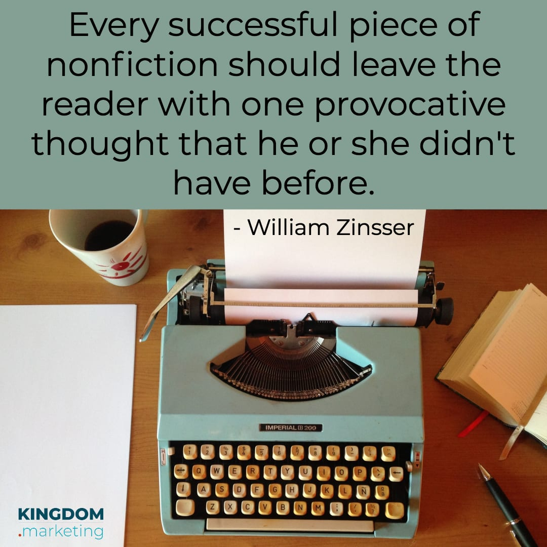 "Great quotes about writing: William Zinsser quote: ""Every successful piece of nonfiction should leave the reader with one provocative thought that he or she didn't have before."""